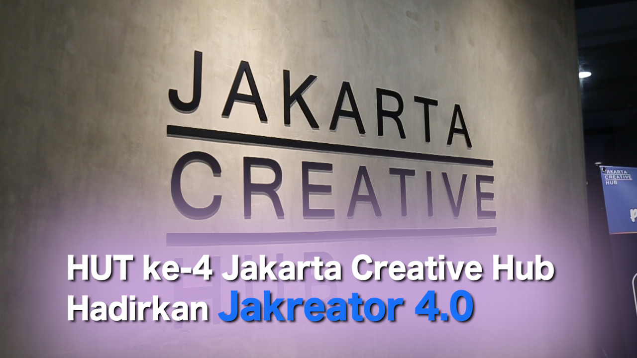 HUT ke-4 Jakarta Creative Hub Hadirkan Jakreator 4.0