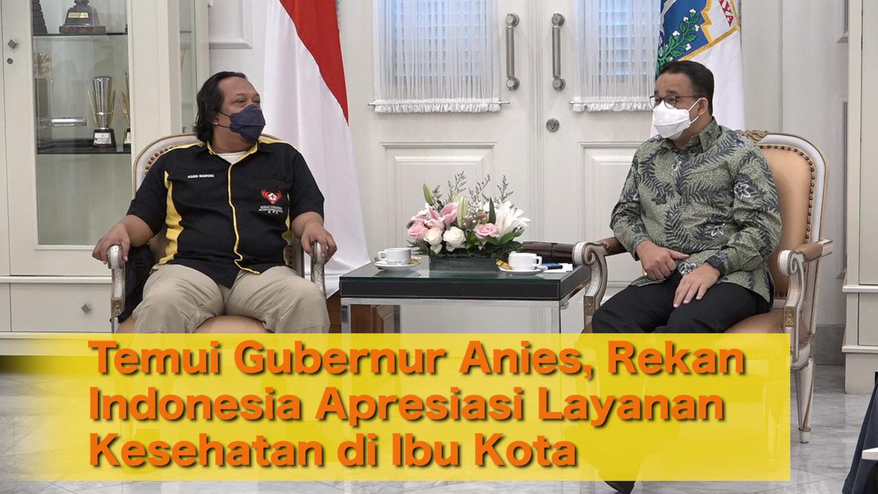Temui Gubernur Anies, Rekan Indonesia Apresiasi Layanan Kesehatan di Ibu Kota