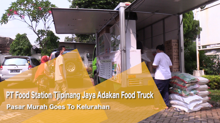 PT Food Station Tjipinang Jaya Adakan Food Truck Pasar Murah Goes To Kelurahan