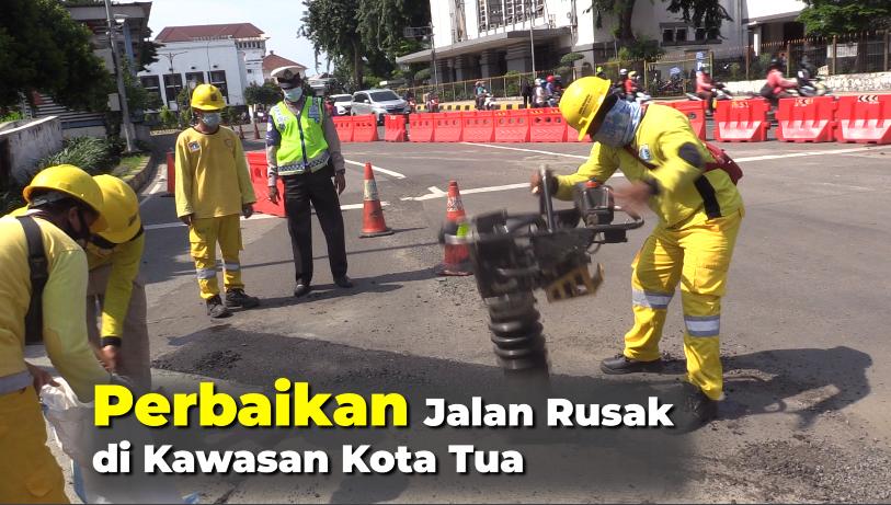 Perbaikan Jalan Rusak di Kawasan Kota Tua